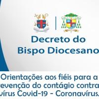 Decreto 0014/2020 do Bispo Diocesano – Orientações aos fiéis em situação de emergência para a prevenção do contágio do Covid-19 – Coronavírus.