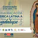 Consagração da América Latina e do Caribe a N. Sra. de Guadalupe – 12/04 às 14h.
