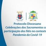 Protocolo Diocesano para as Celebrações dos Sacramentos com participação dos fiéis no contexto da Pandemia da Covid-19.